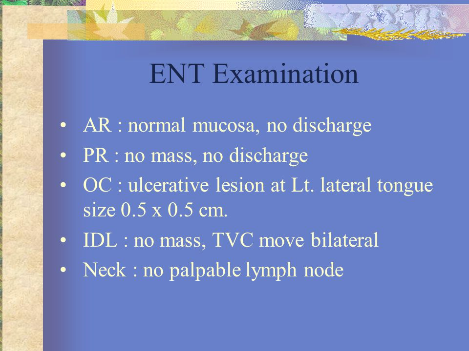 ENT Examination AR : normal mucosa, no discharge