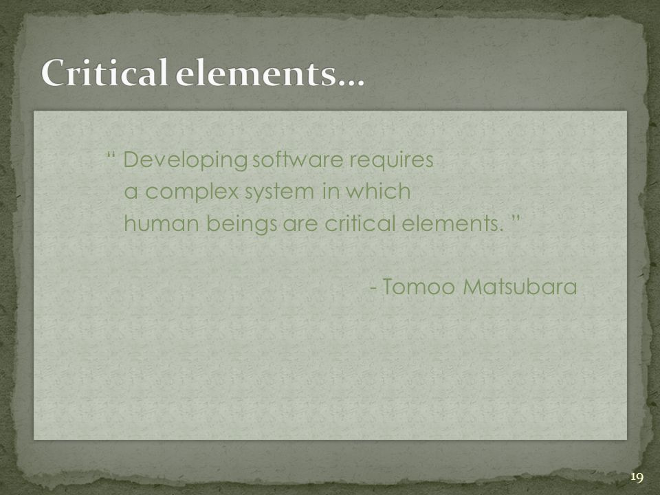 Critical elements… Developing software requires