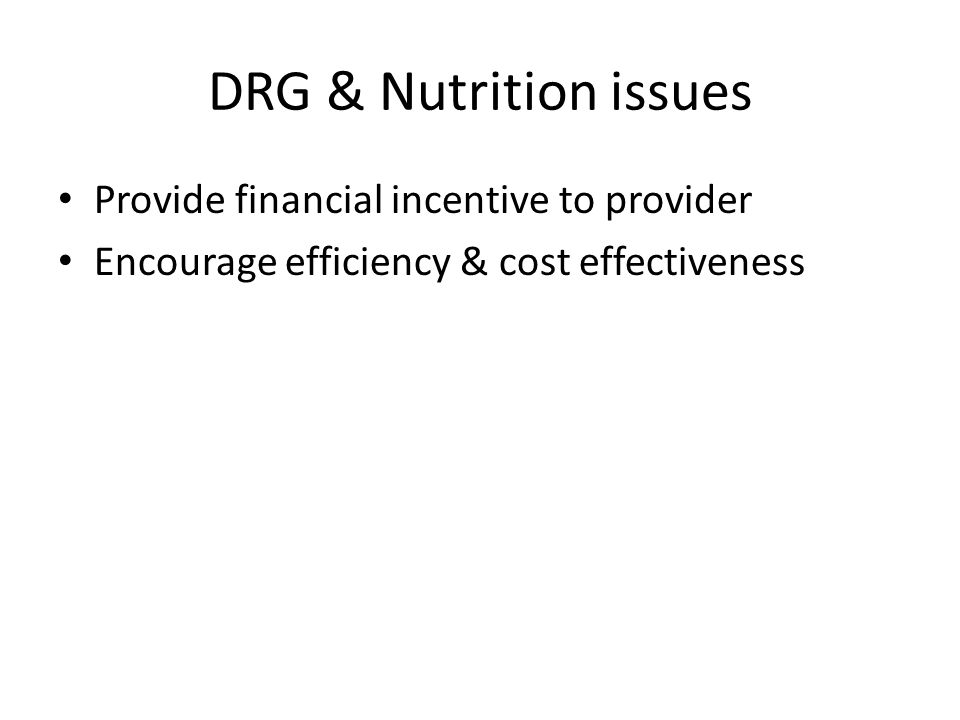 DRG & Nutrition issues Provide financial incentive to provider