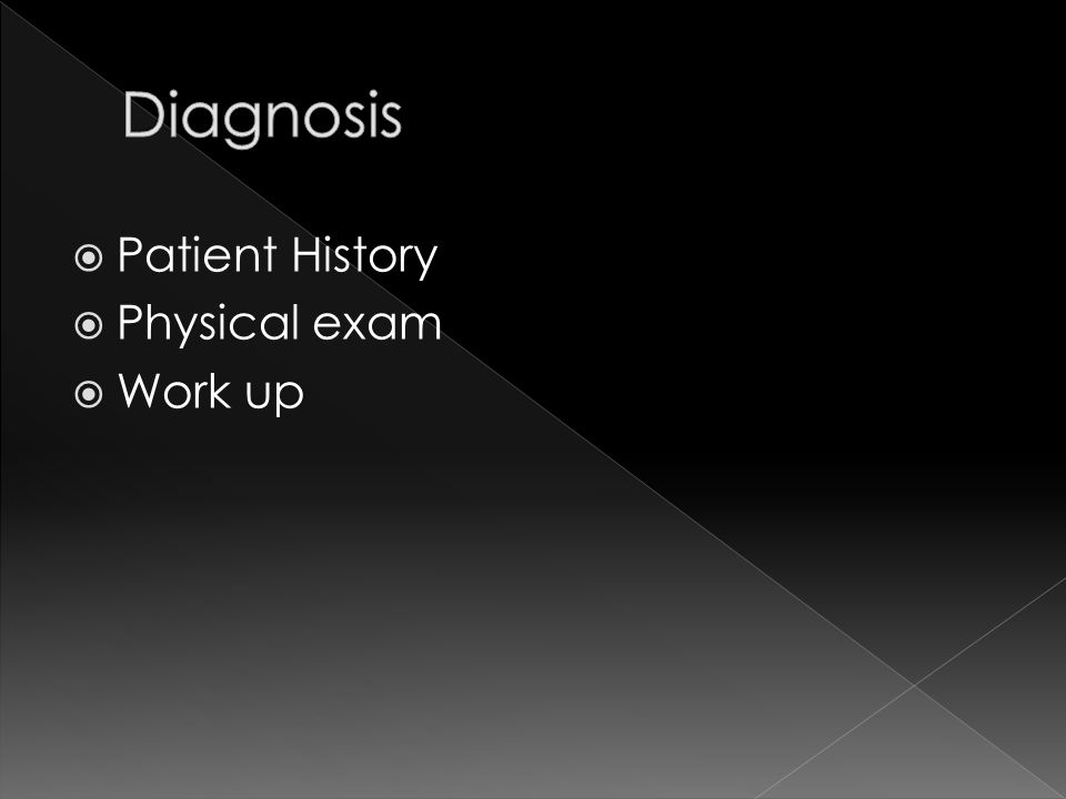 Diagnosis Patient History Physical exam Work up
