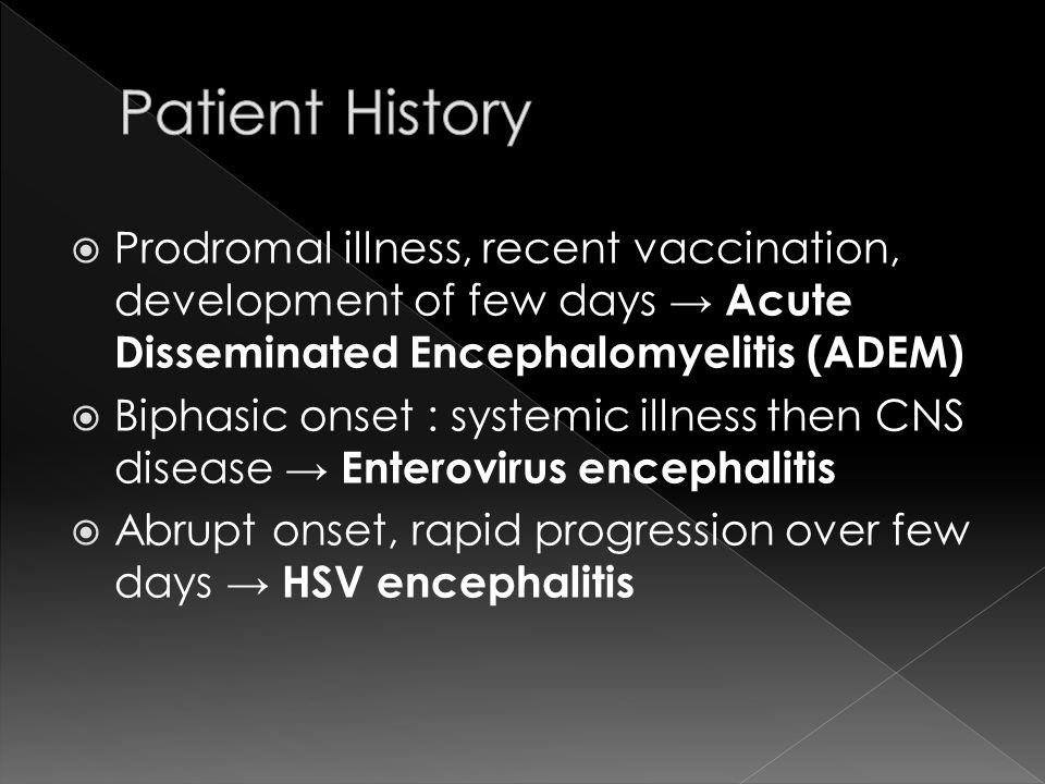 Patient History Prodromal illness, recent vaccination, development of few days → Acute Disseminated Encephalomyelitis (ADEM)
