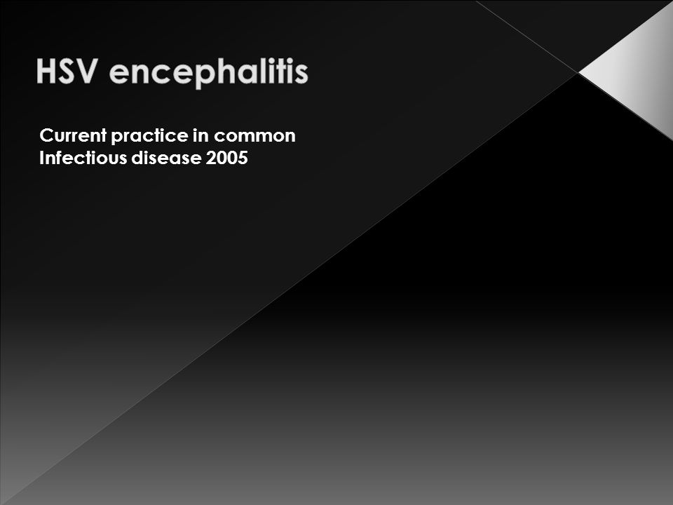 HSV encephalitis Current practice in common Infectious disease 2005