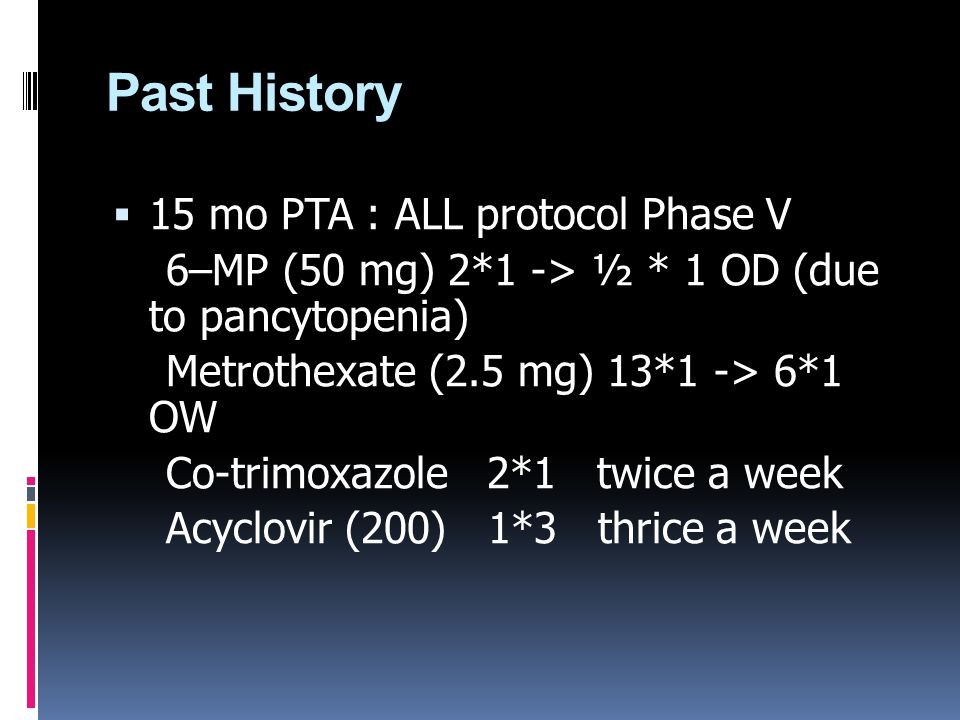 Past History 15 mo PTA : ALL protocol Phase V