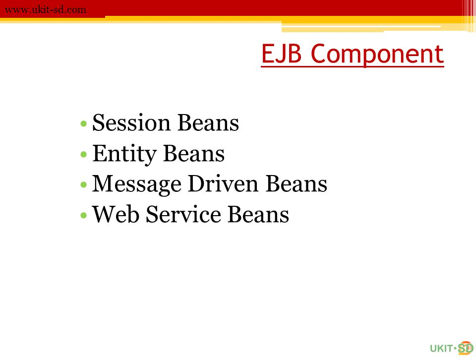 EJB Component Session Beans Entity Beans Message Driven Beans