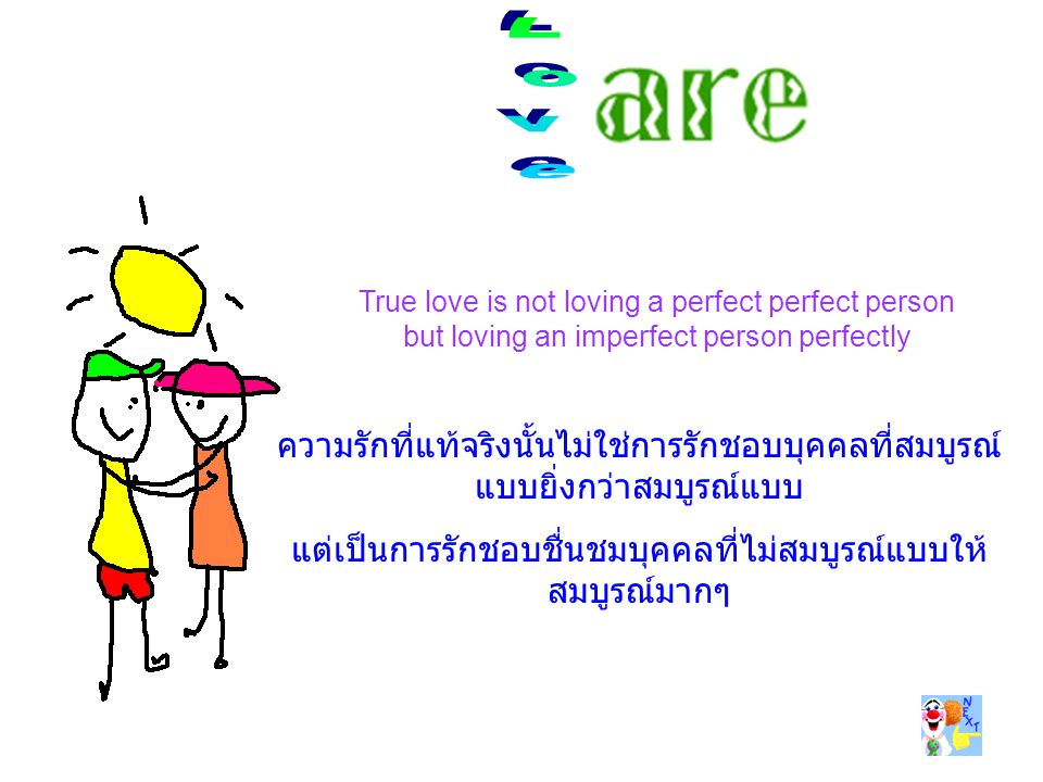 Love True love is not loving a perfect perfect person. but loving an imperfect person perfectly.