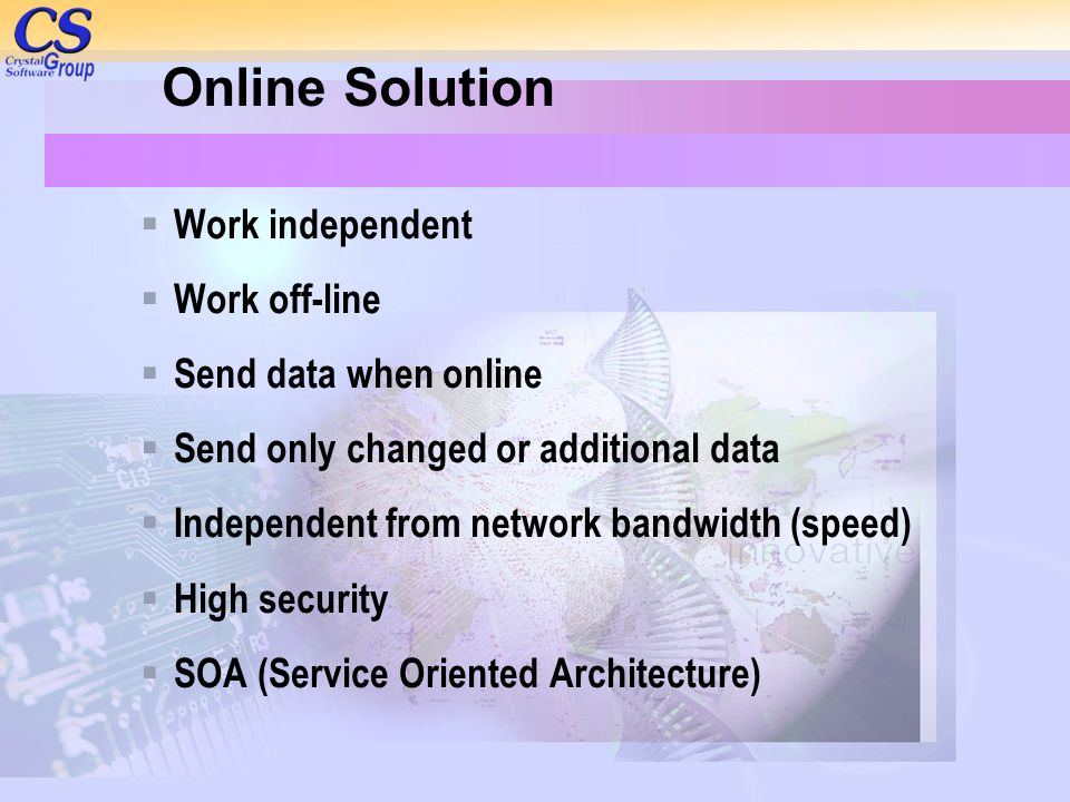 Online Solution Work independent Work off-line Send data when online