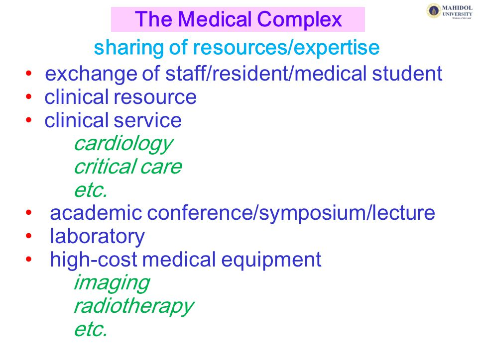 The Medical Complex sharing of resources/expertise. exchange of staff/resident/medical student. clinical resource.
