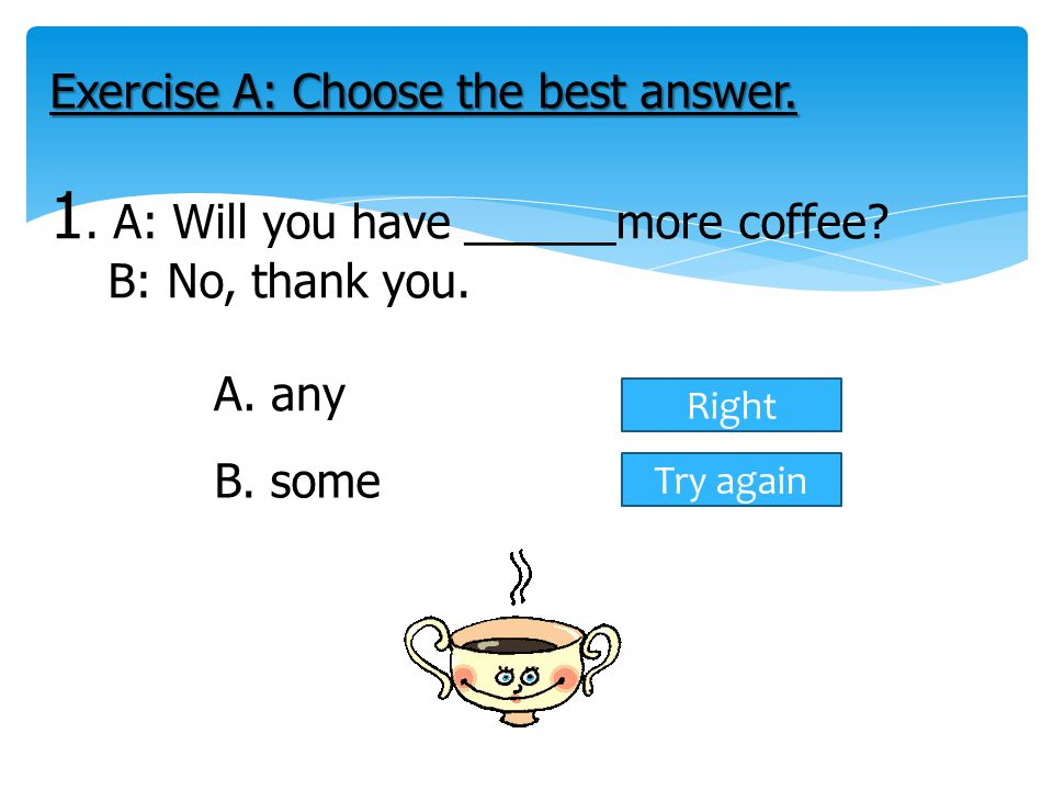 Exercise A: Choose the best answer. 1