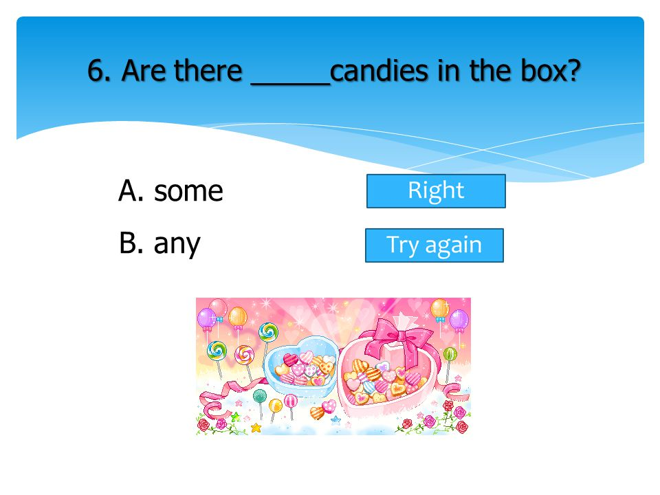 6. Are there _____candies in the box