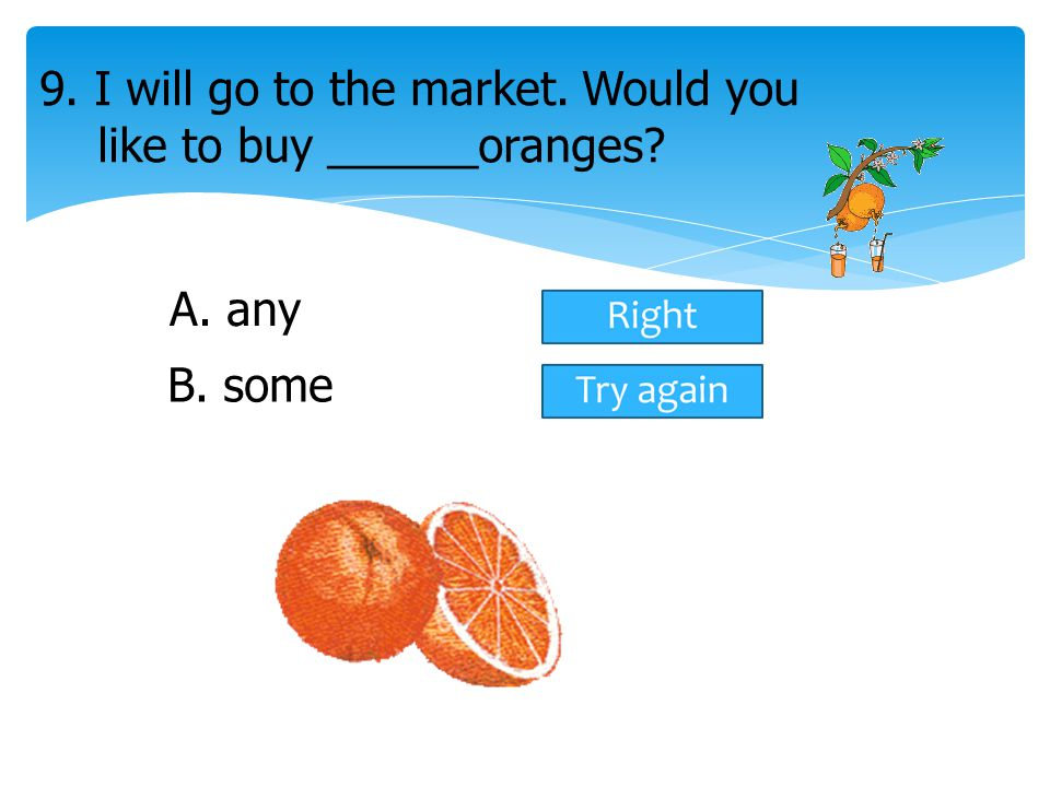 9. I will go to the market. Would you like to buy ______oranges