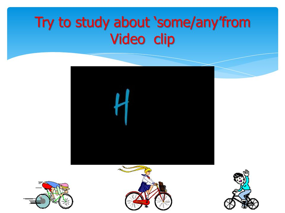 Try to study about 'some/any'from Video clip