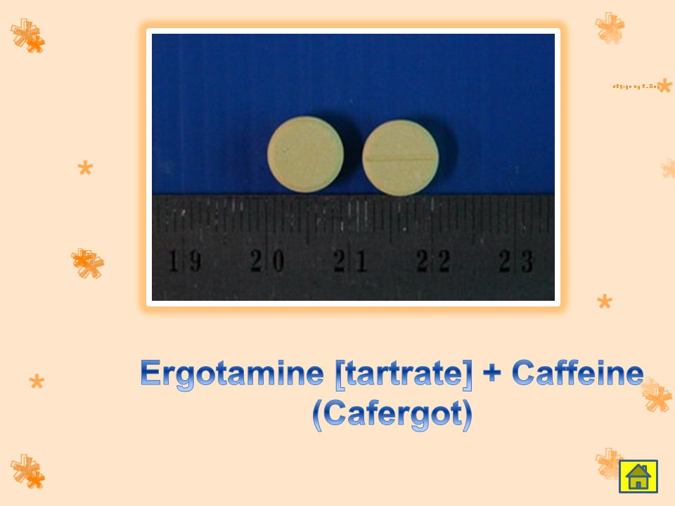 Ergotamine [tartrate] + Caffeine (Cafergot)