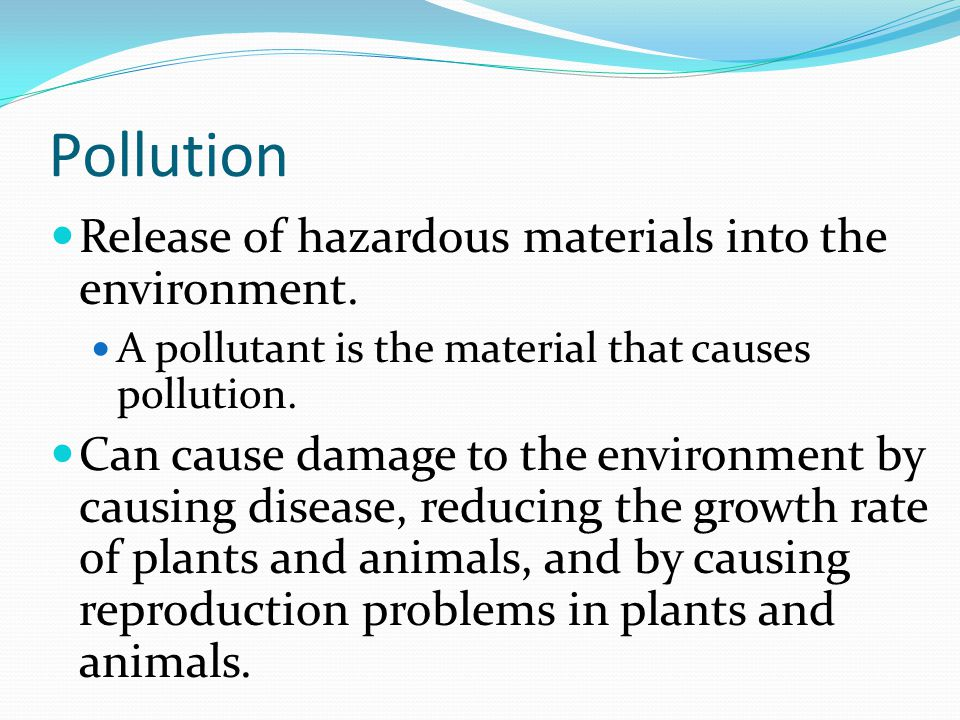 Pollution Release of hazardous materials into the environment.