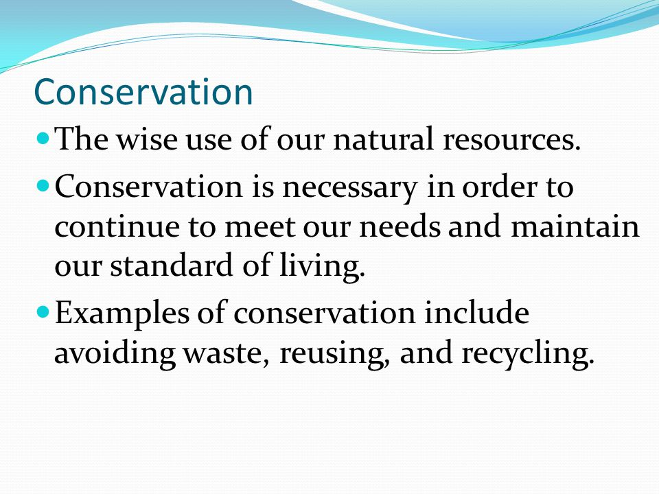 Conservation The wise use of our natural resources.