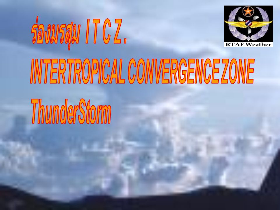 ร่องมรสุม I T C Z . INTERTROPICAL CONVERGENCE ZONE ThunderStorm