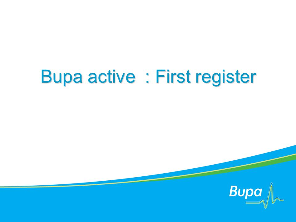 Bupa active : First register