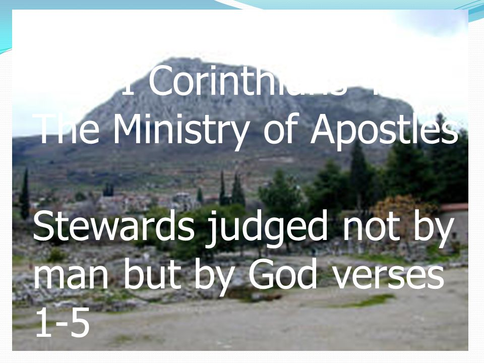 I Corinthians 4 The Ministry of Apostles Stewards judged not by man but by God verses 1-5