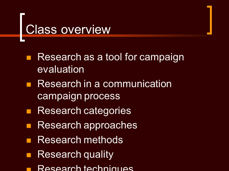 Class overview Research as a tool for campaign evaluation