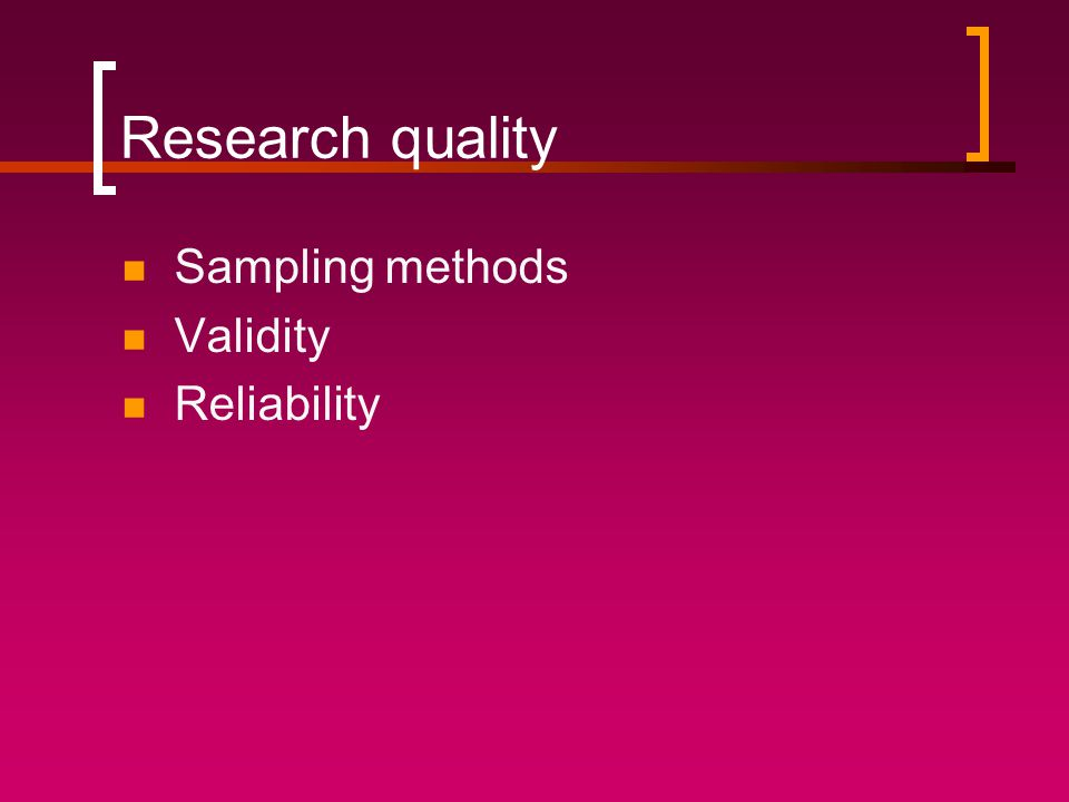 Research quality Sampling methods Validity Reliability
