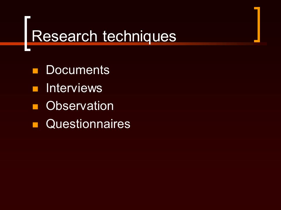 Research techniques Documents Interviews Observation Questionnaires