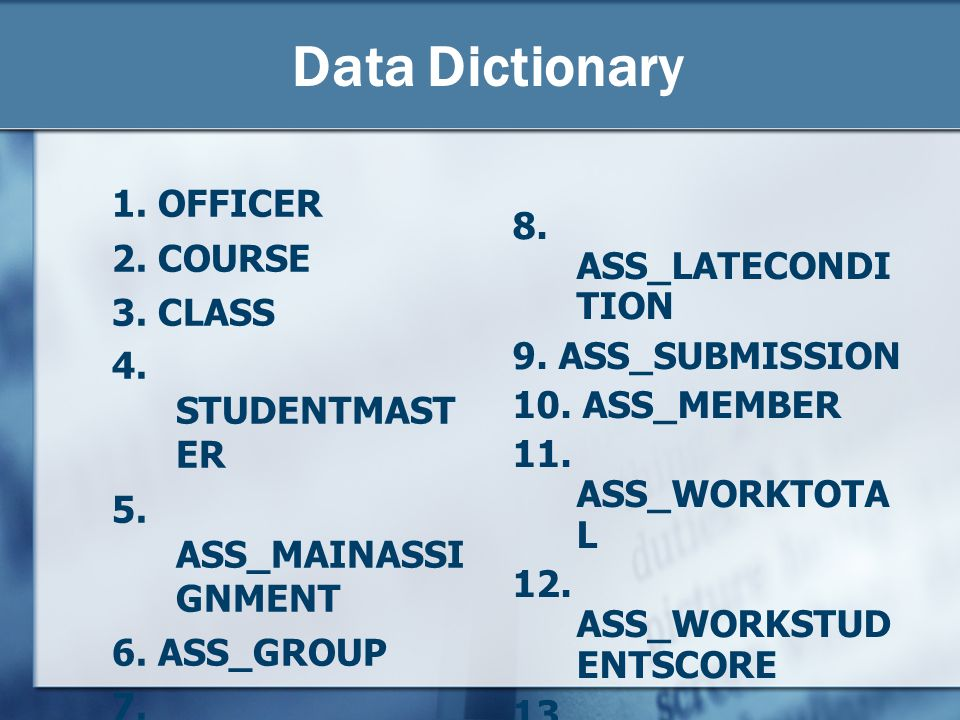 Data Dictionary 1. OFFICER 2. COURSE 8. ASS_LATECONDITION