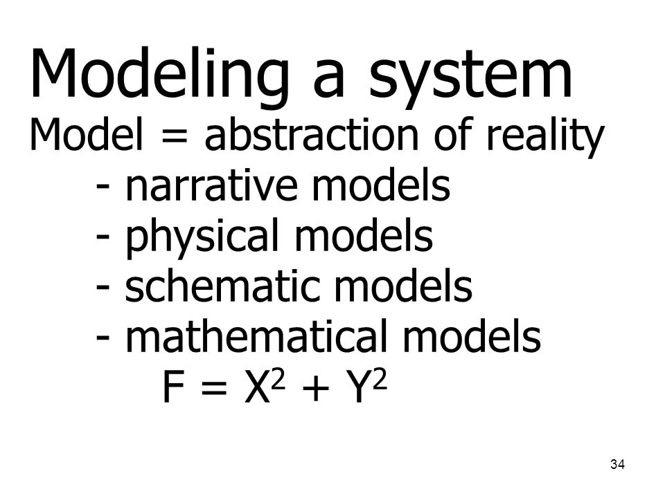 Modeling a system Model = abstraction of reality - narrative models