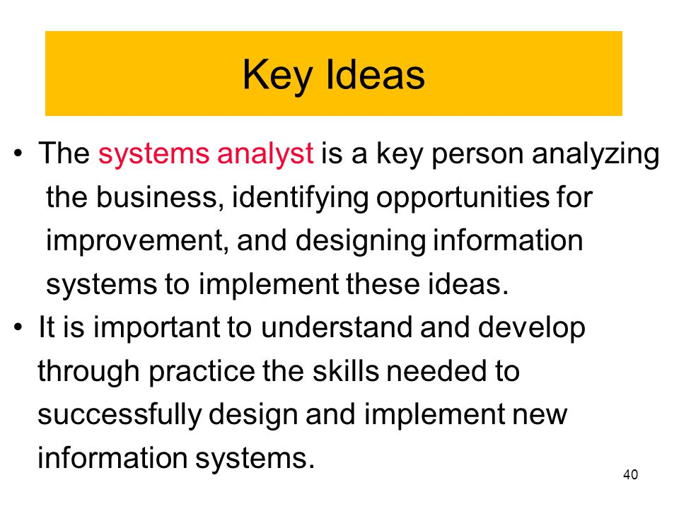 Key Ideas The systems analyst is a key person analyzing