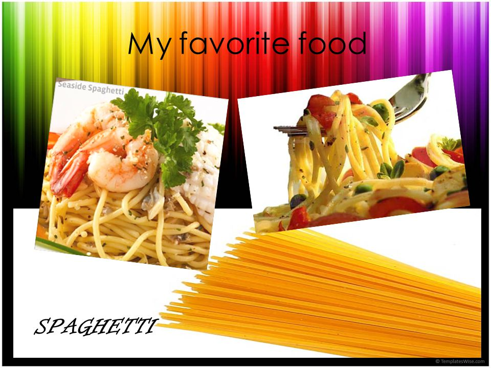 My favorite food SPAGHETTI