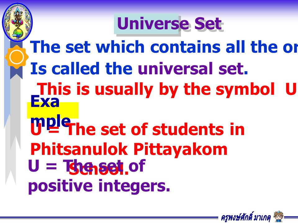 Universe Set The set which contains all the orther sets in a discussion. Is called the universal set.