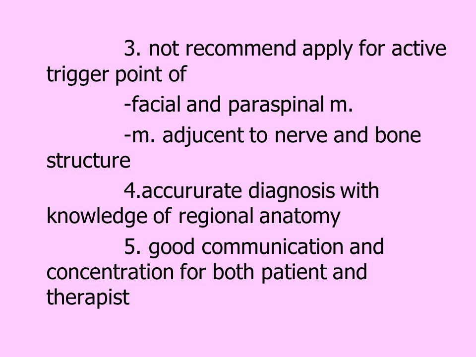 3. not recommend apply for active trigger point of