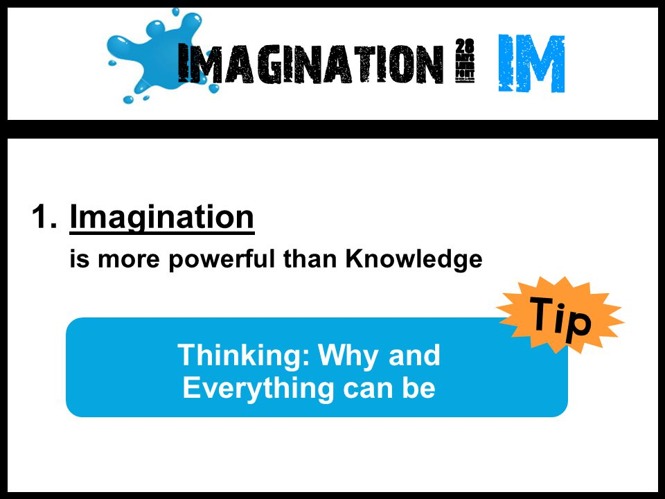 IM Tip Imagination ~ Imagination is more powerful than Knowledge