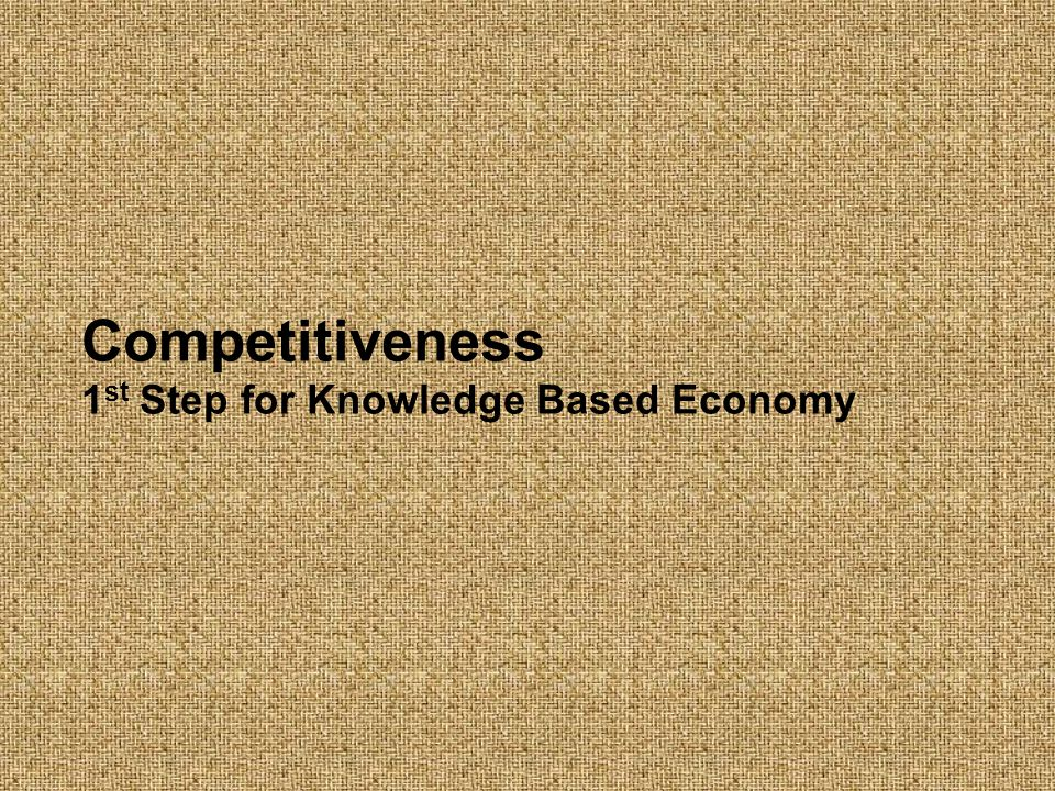 Competitiveness 1st Step for Knowledge Based Economy