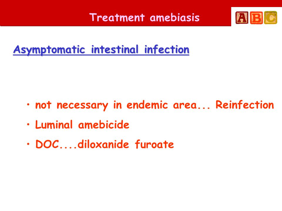 Treatment amebiasis Asymptomatic intestinal infection. not necessary in endemic area... Reinfection.