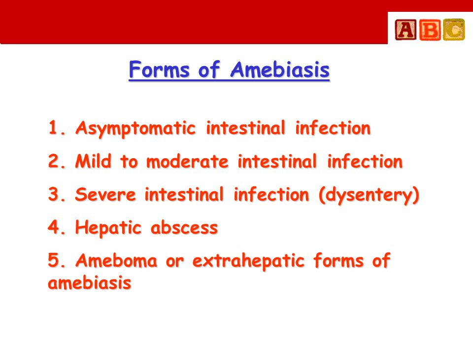 Forms of Amebiasis 1. Asymptomatic intestinal infection
