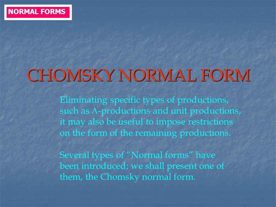 CHOMSKY NORMAL FORM Eliminating specific types of productions,