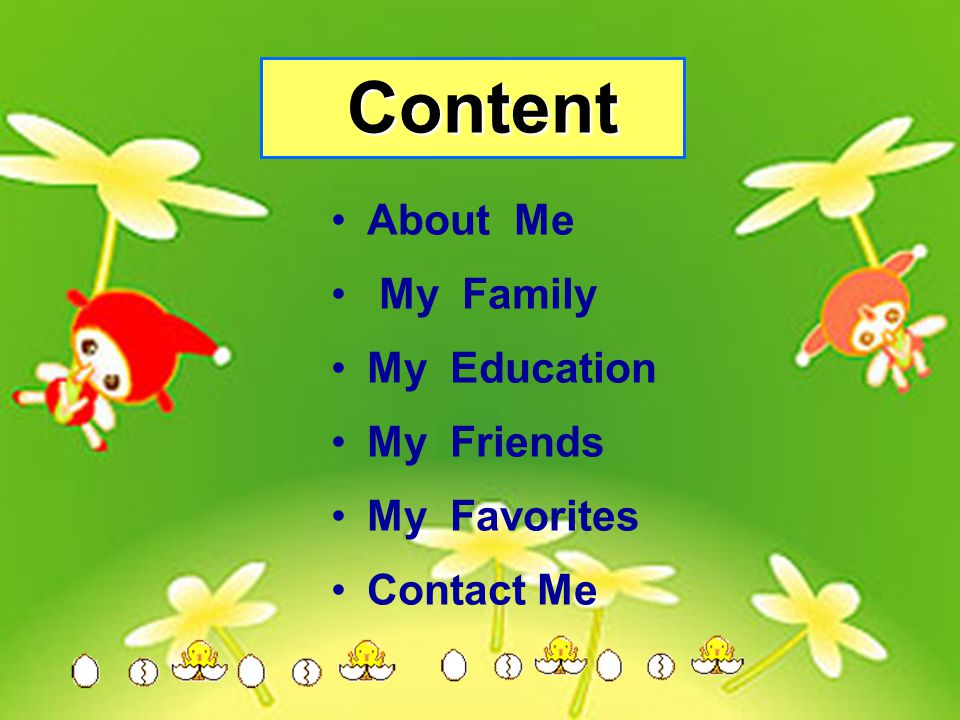 Content About Me My Family My Education My Friends My Favorites