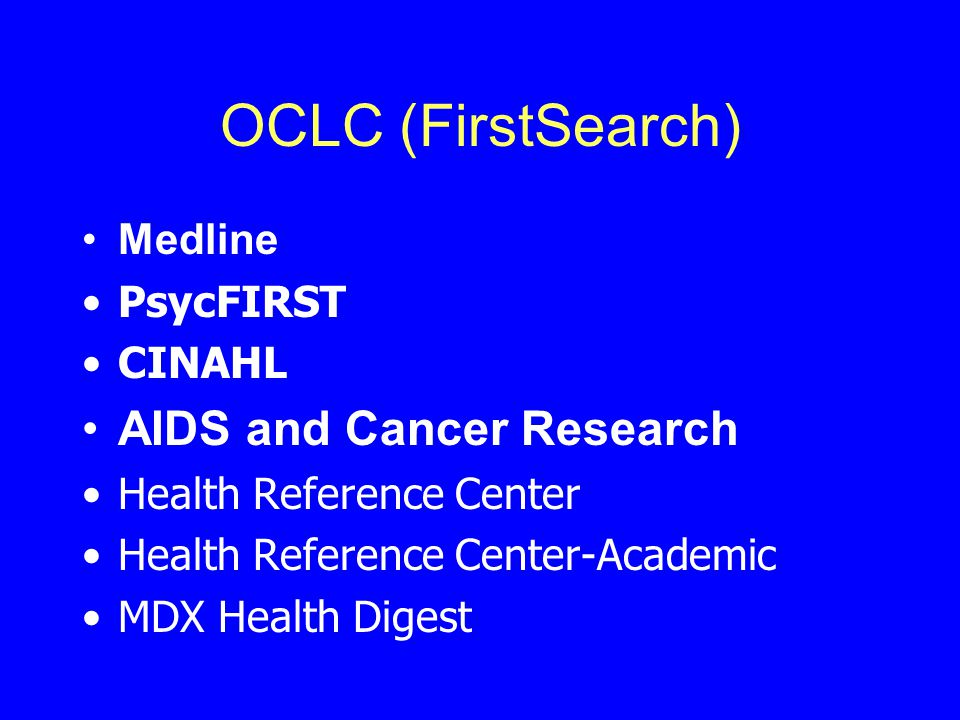 OCLC (FirstSearch) AIDS and Cancer Research Medline PsycFIRST CINAHL