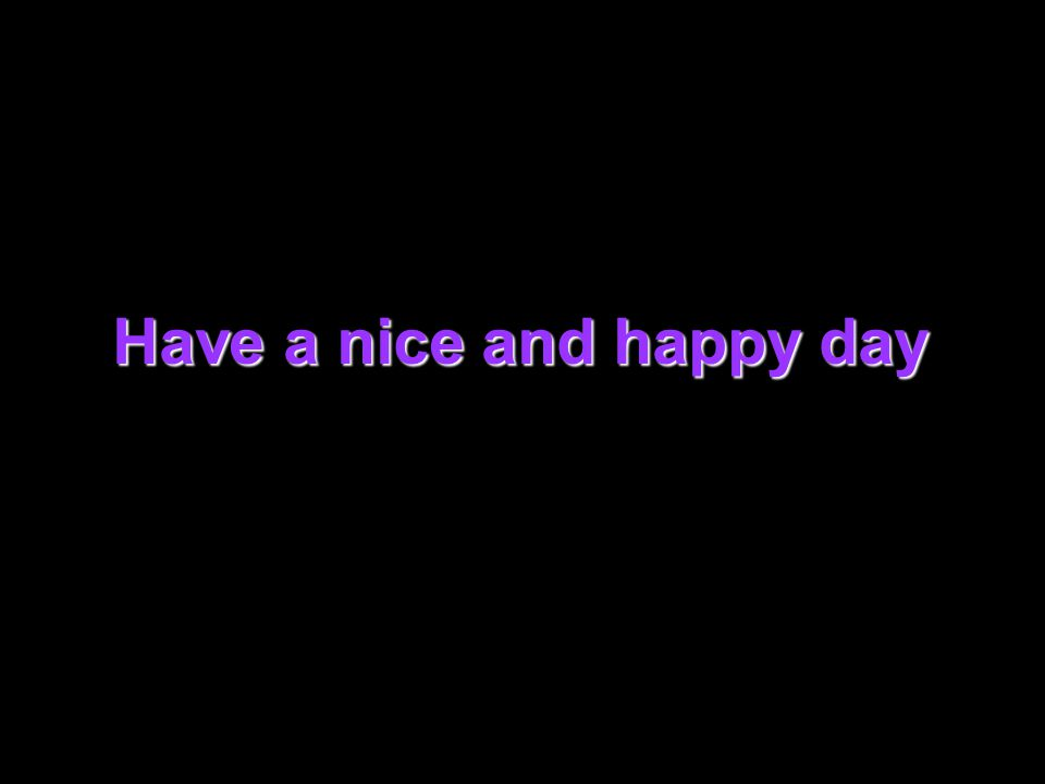 Have a nice and happy day