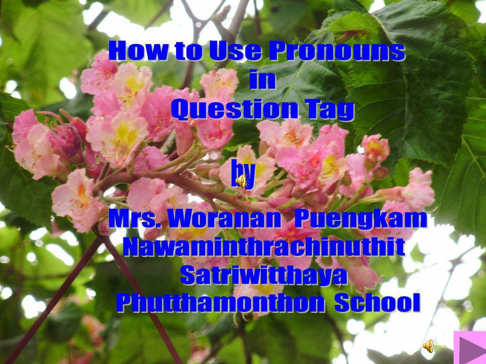 How to Use Pronouns in Question Tag by Mrs. Woranan Puengkam