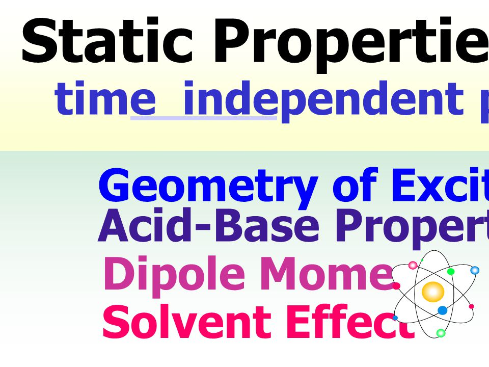 Static Properties: time independent phenomena