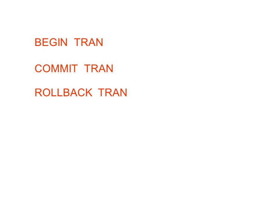 BEGIN TRAN COMMIT TRAN ROLLBACK TRAN