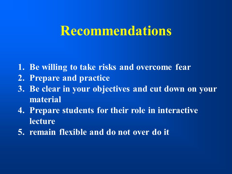 Recommendations Be willing to take risks and overcome fear