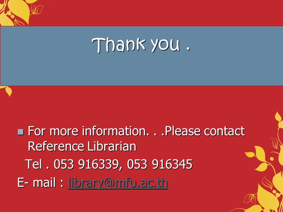 Thank you . For more information. . .Please contact Reference Librarian. Tel . 053 916339, 053 916345.