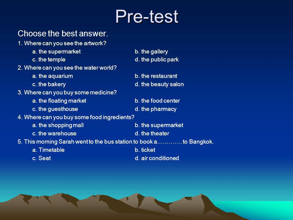 Pre-test Choose the best answer. 1. Where can you see the artwork