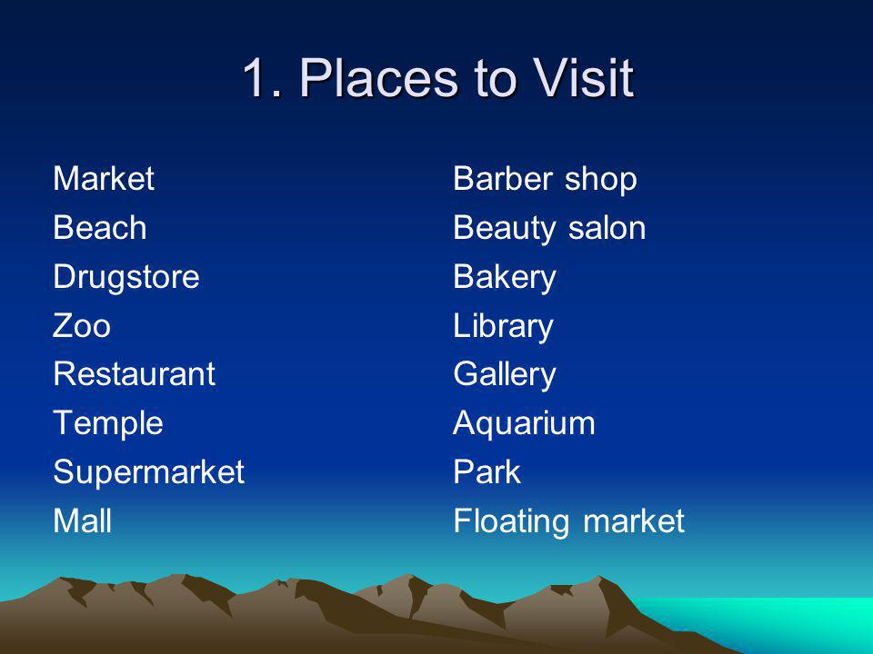1. Places to Visit Market Beach Drugstore Zoo Restaurant Temple Supermarket Mall