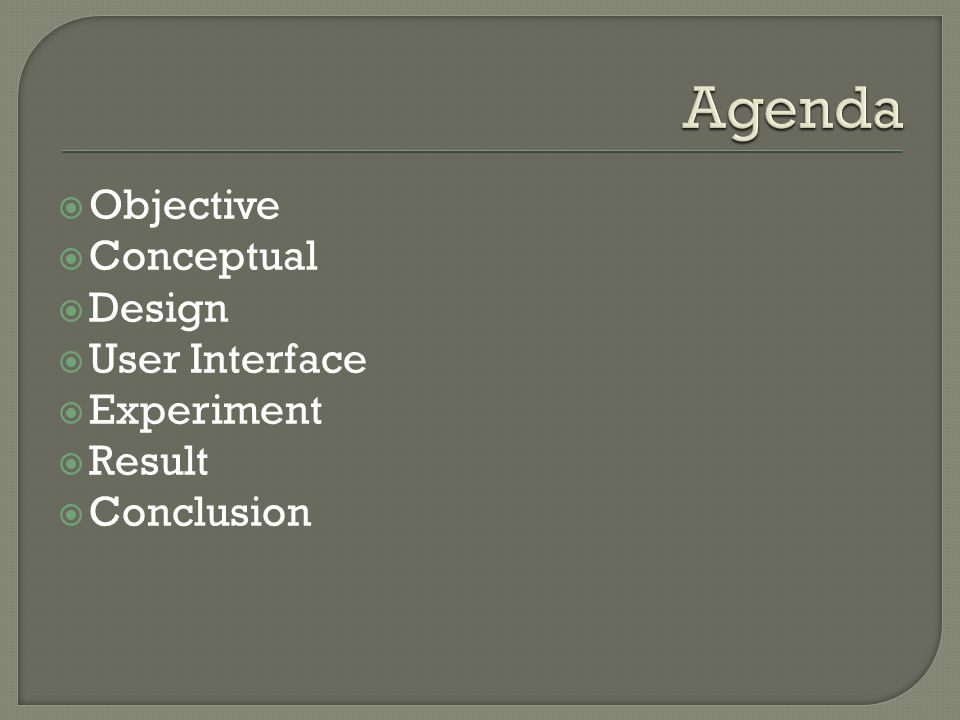 Agenda Objective Conceptual Design User Interface Experiment Result
