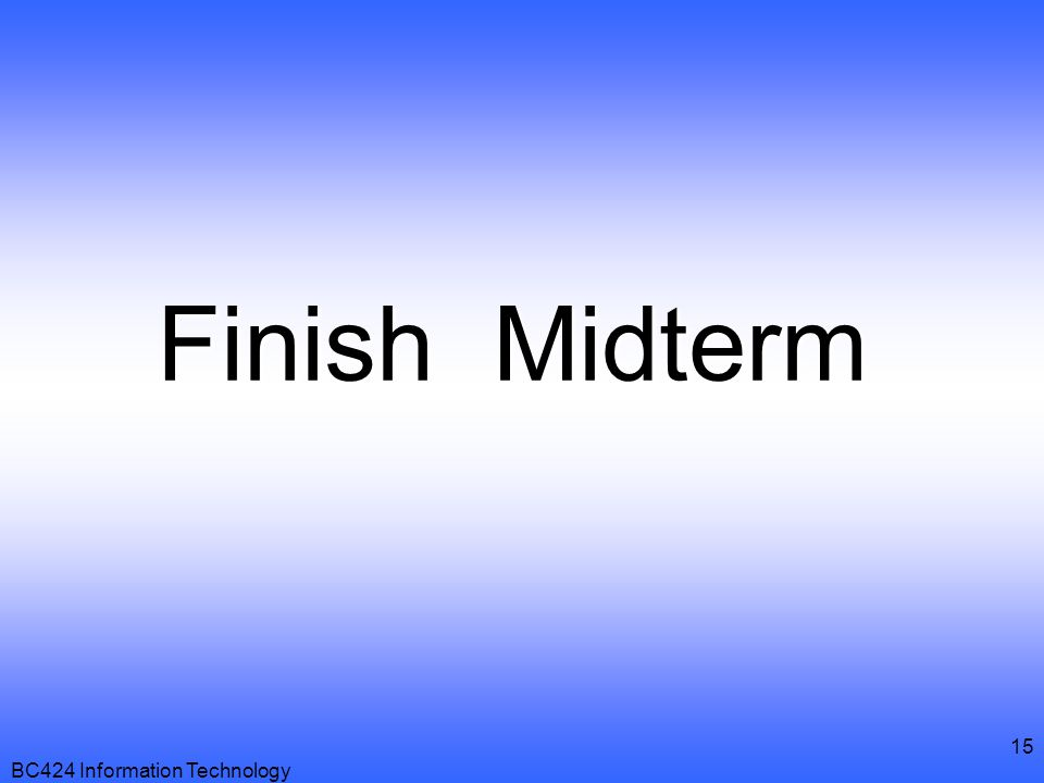 Finish Midterm BC424 Information Technology