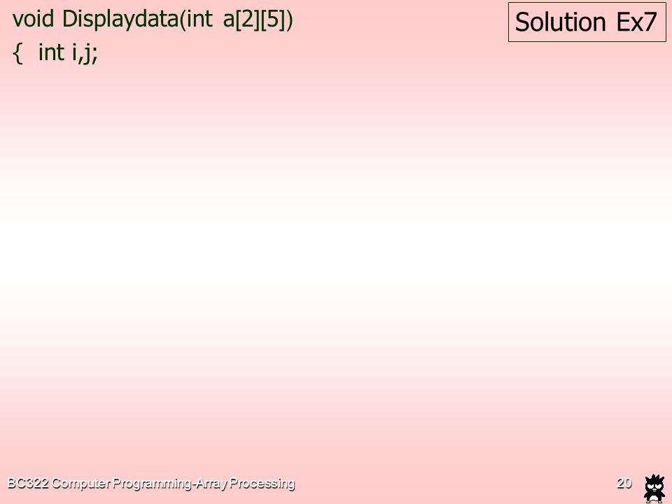 Solution Ex7 void Displaydata(int a[2][5]) { int i,j;