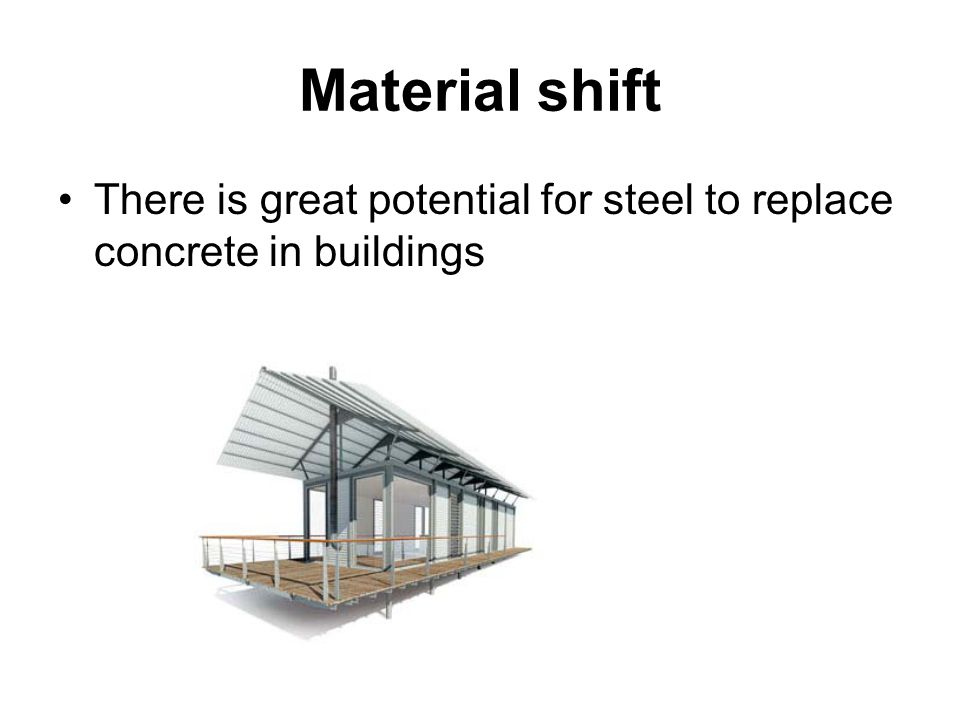 Material shift There is great potential for steel to replace concrete in buildings