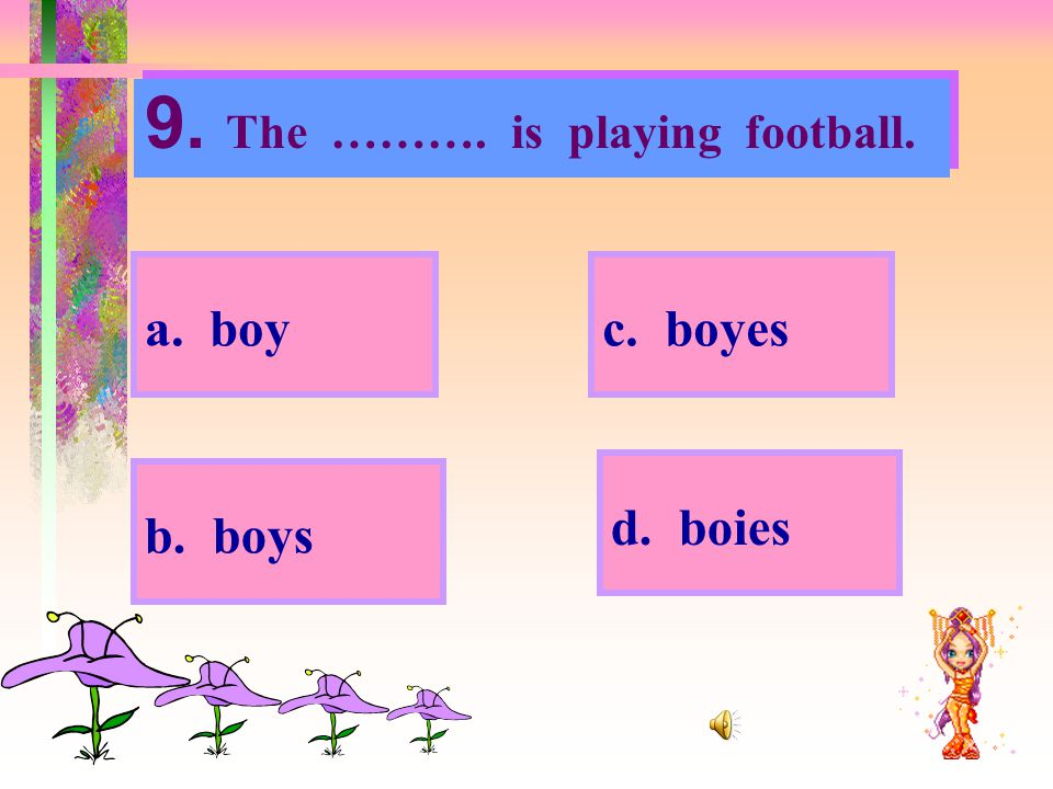 9. The ………. is playing football.